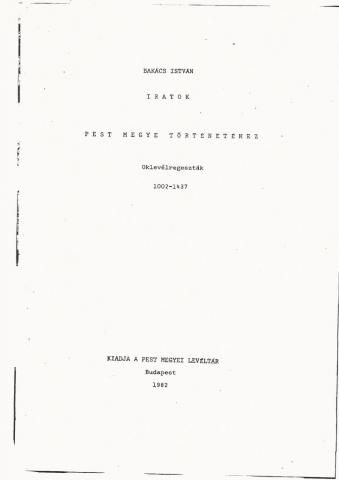 Bakács István Iratok Pest megye történetéhez Oklevélregeszták 1002-1437